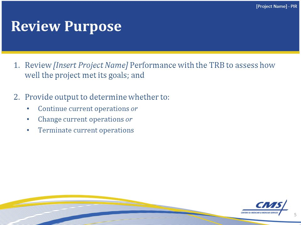 Review Purpose Review [Insert Project Name] Performance with the TRB to assess how well the project met its goals; and.